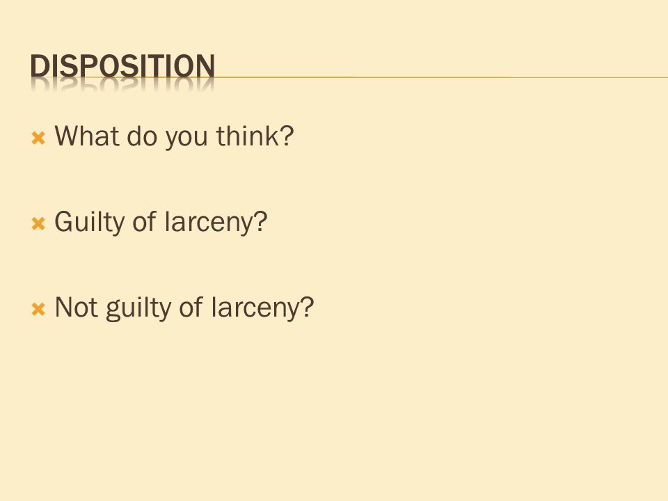  What do you think  Guilty of larceny  Not guilty of larceny