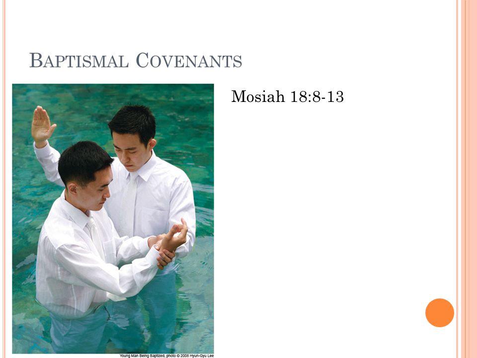 B APTISMAL C OVENANTS Mosiah 18:8-13