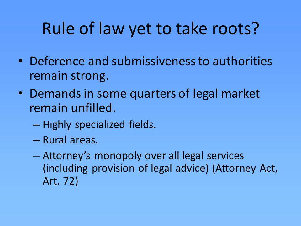 Rule of law yet to take roots. Deference and submissiveness to authorities remain strong.