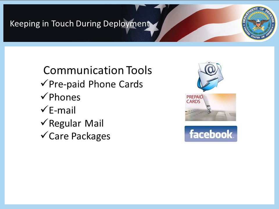 Keeping in Touch During Deployment Communication Tools Pre-paid Phone Cards Phones E-mail Regular Mail Care Packages