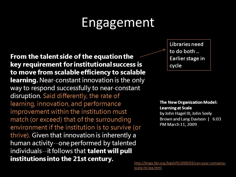 Engagement From the talent side of the equation the key requirement for institutional success is to move from scalable efficiency to scalable learning.