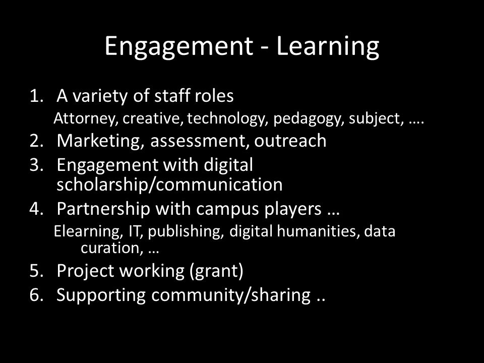 Engagement - Learning 1.A variety of staff roles Attorney, creative, technology, pedagogy, subject, ….