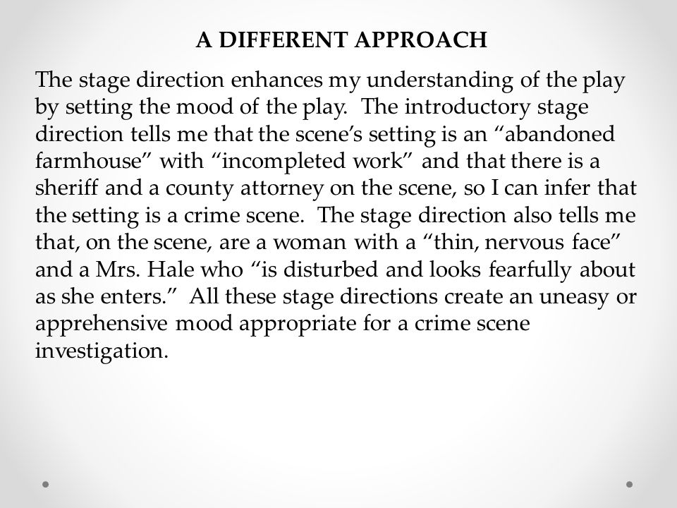 A DIFFERENT APPROACH The stage direction enhances my understanding of the play by setting the mood of the play. The introductory stage direction tells