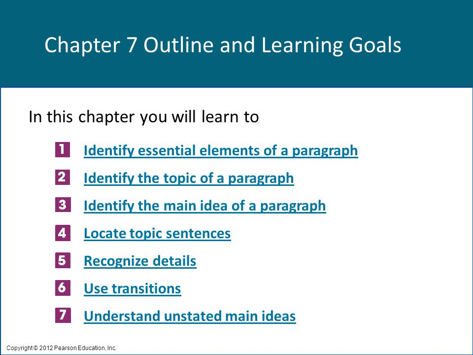 Chapter 7 Outline and Learning Goals In this chapter you will learn to Identify essential elements of a paragraph Identify the topic of a paragraph Id