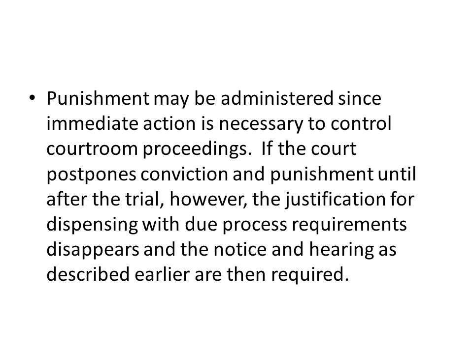Punishment may be administered since immediate action is necessary to control courtroom proceedings. If the court postpones conviction and punishment