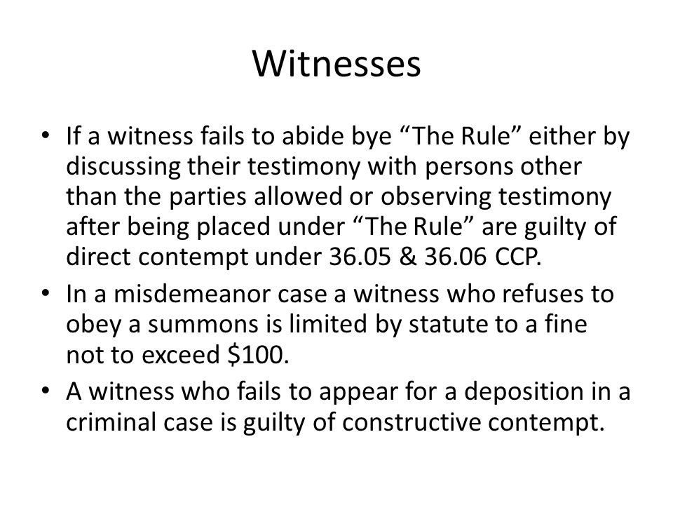 "Witnesses If a witness fails to abide bye ""The Rule"" either by discussing their testimony with persons other than the parties allowed or observing tes"