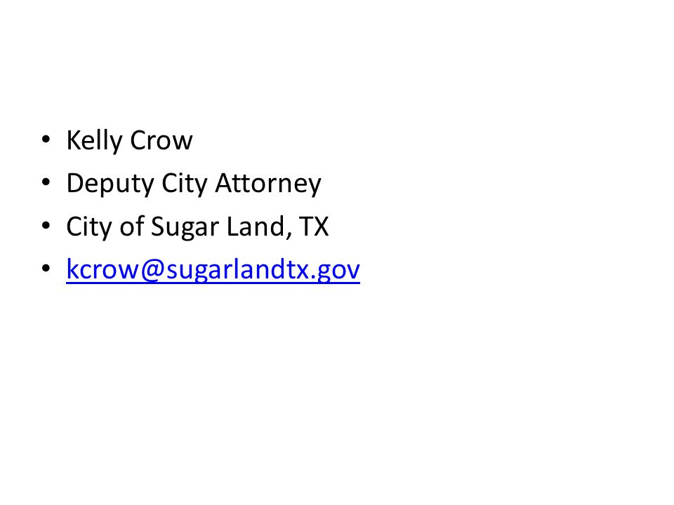 Kelly Crow Deputy City Attorney City of Sugar Land, TX kcrow@sugarlandtx.gov