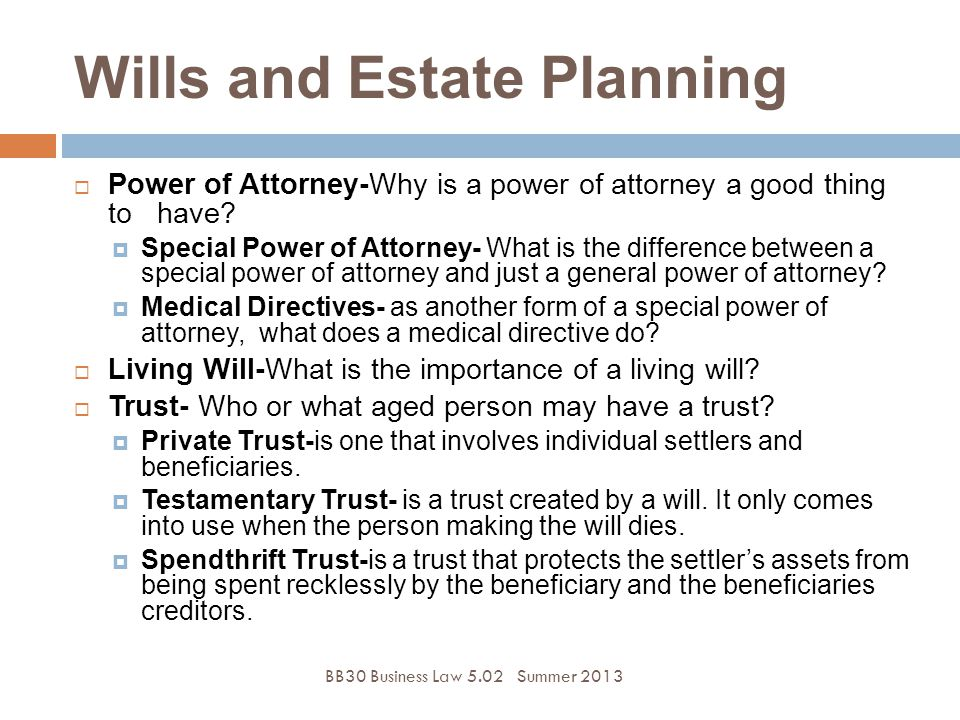 BB30 Business Law 5.02Summer 2013  Power of Attorney-Why is a power of attorney a good thing to have.