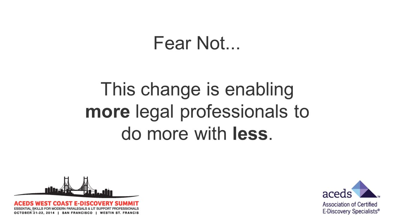 25 This change is enabling more legal professionals to do more with less. Fear Not...