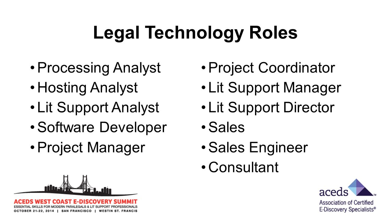 Legal Technology Roles Processing Analyst Hosting Analyst Lit Support Analyst Software Developer Project Manager Project Coordinator Lit Support Manager Lit Support Director Sales Sales Engineer Consultant