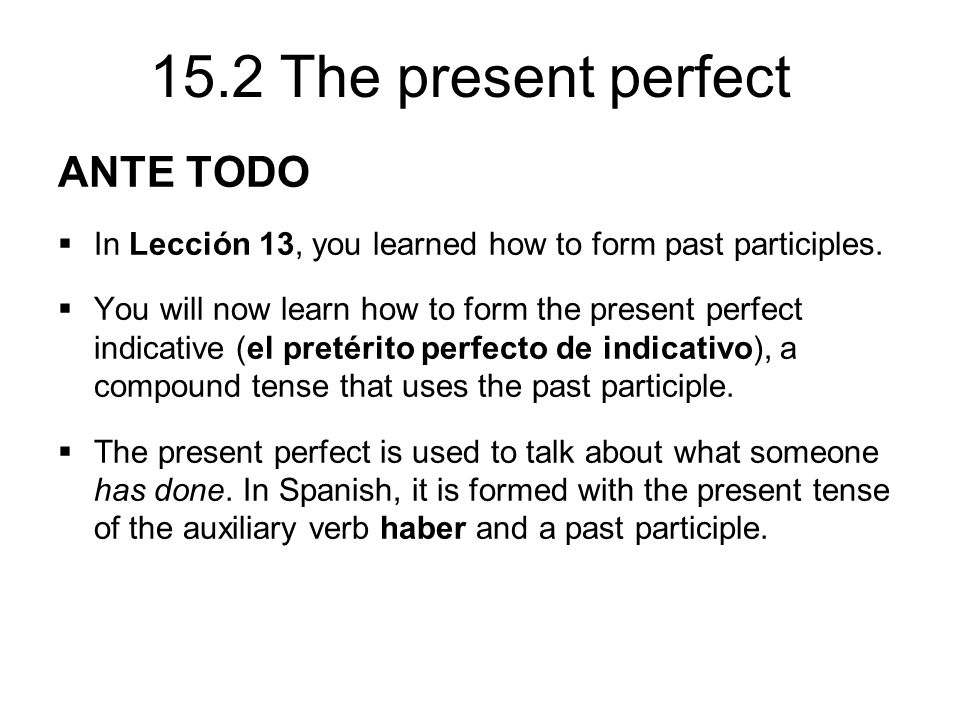 15.2 The present perfect ANTE TODO  In Lección 13, you learned how to form past participles.