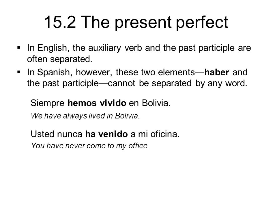 15.2 The present perfect  In English, the auxiliary verb and the past participle are often separated.