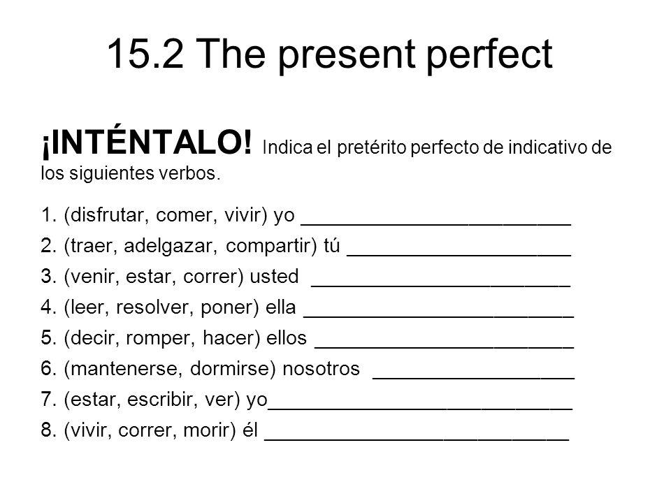 15.2 The present perfect ¡INTÉNTALO.