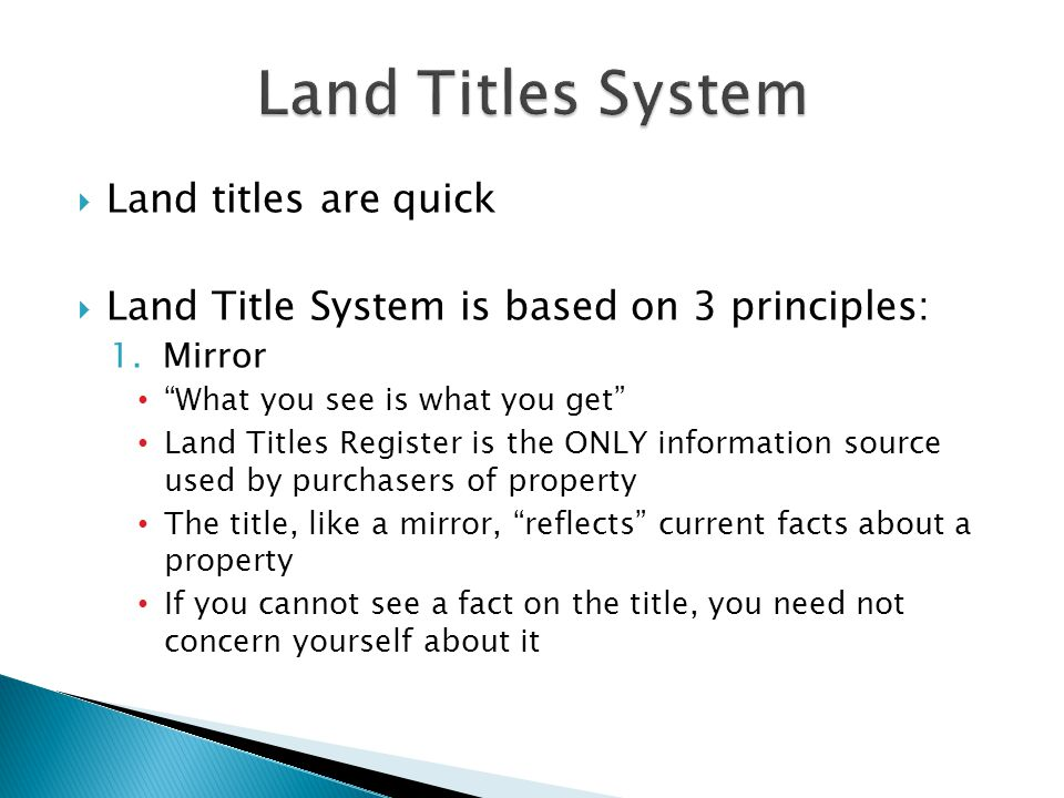 " Land titles are quick  Land Title System is based on 3 principles: 1.Mirror ""What you see is what you get"" Land Titles Register is the ONLY informa"