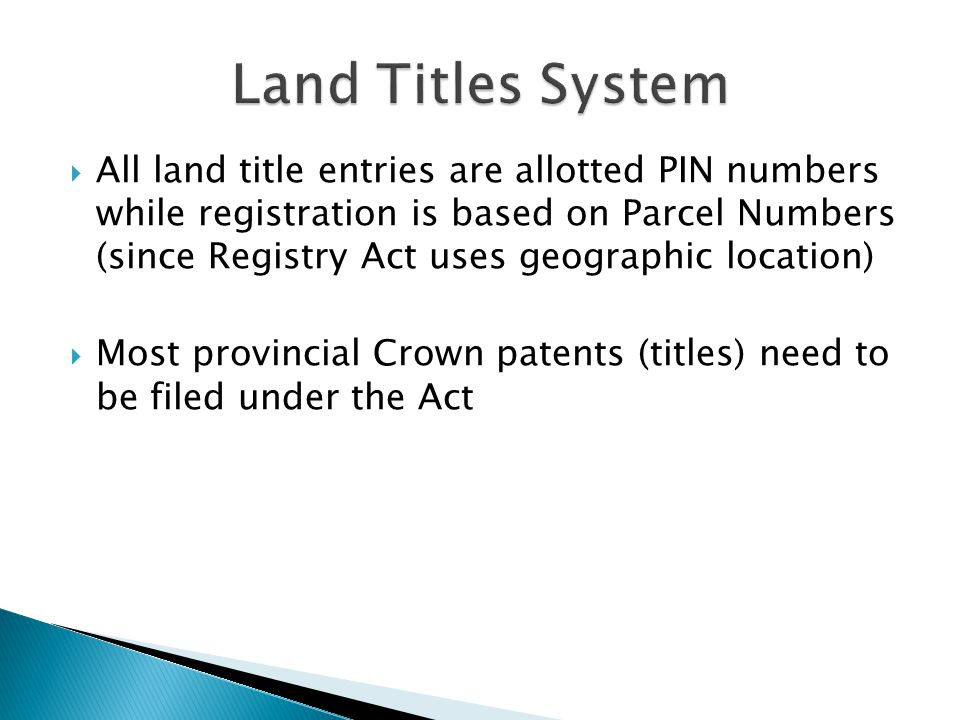  All land title entries are allotted PIN numbers while registration is based on Parcel Numbers (since Registry Act uses geographic location)  Most p