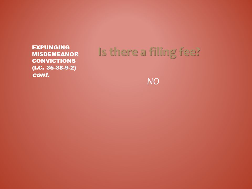 Is there a filing fee? NO EXPUNGING MISDEMEANOR CONVICTIONS (I.C. 35-38-9-2) cont.