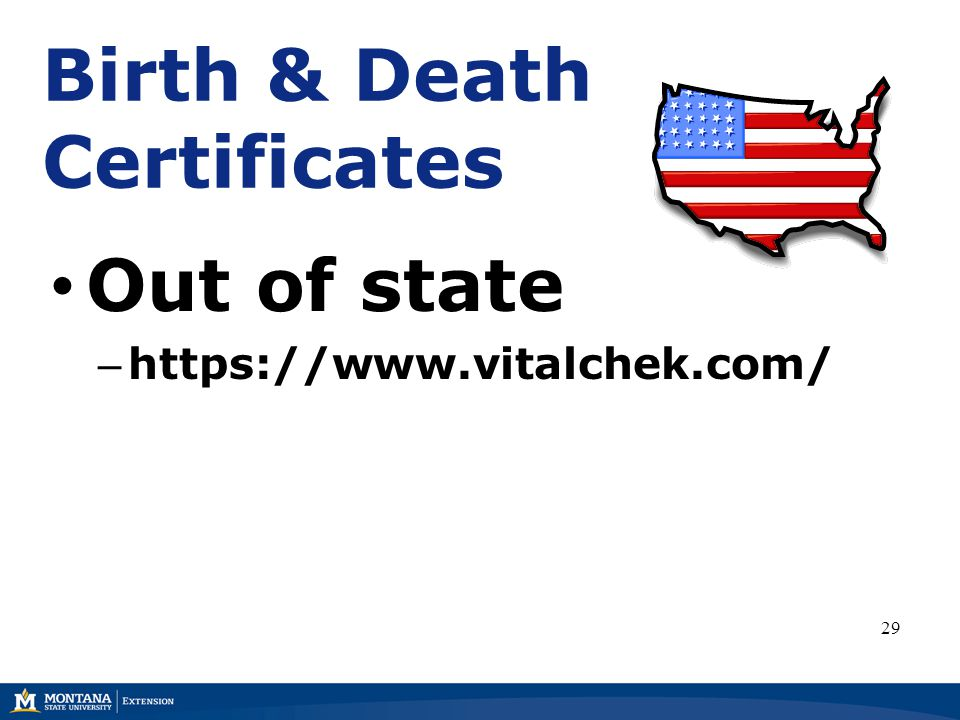 Birth & Death Certificates Out of state – https://www.vitalchek.com/ 29