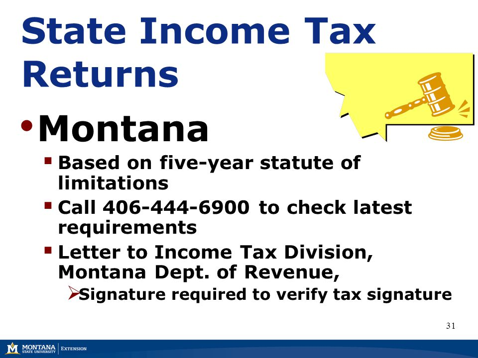 State Income Tax Returns Montana  Based on five-year statute of limitations  Call 406-444-6900 to check latest requirements  Letter to Income Tax D