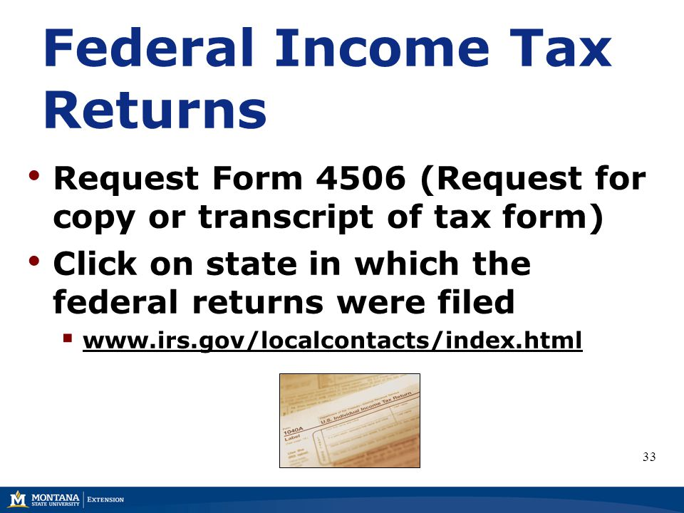 Federal Income Tax Returns Request Form 4506 (Request for copy or transcript of tax form) Click on state in which the federal returns were filed  www