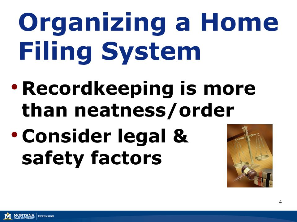 Organizing a Home Filing System Recordkeeping is more than neatness/order Consider legal & safety factors 4