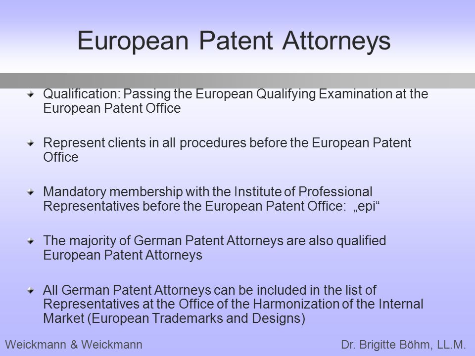 Weickmann & Weickmann Dr. Brigitte Böhm, LL.M. European Patent Attorneys Qualification: Passing the European Qualifying Examination at the European Pa