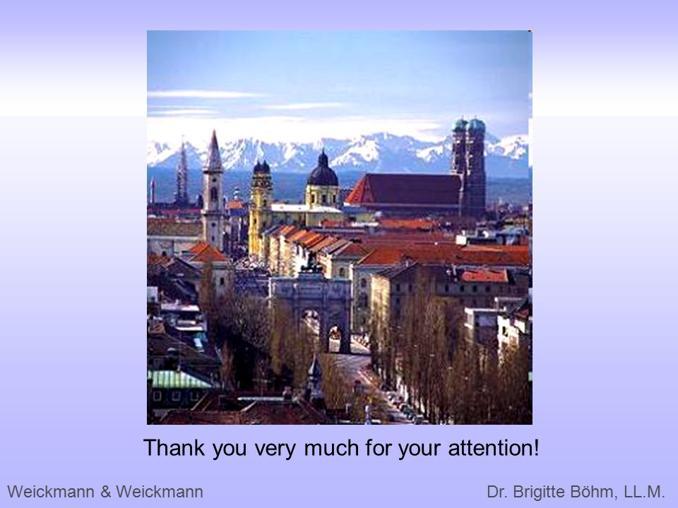 Weickmann & Weickmann Dr. Brigitte Böhm, LL.M. Thank you very much for your attention!