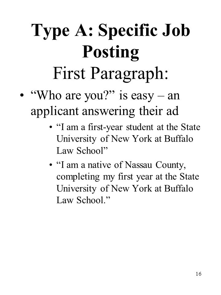 16 Type A: Specific Job Posting First Paragraph: Who are you is easy – an applicant answering their ad I am a first-year student at the State University of New York at Buffalo Law School I am a native of Nassau County, completing my first year at the State University of New York at Buffalo Law School.