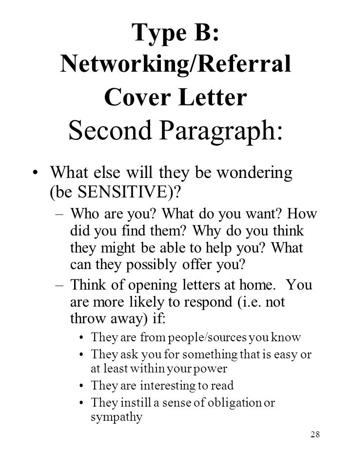 28 Type B: Networking/Referral Cover Letter Second Paragraph: What else will they be wondering (be SENSITIVE).