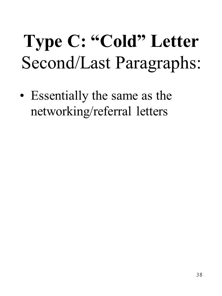 38 Type C: Cold Letter Second/Last Paragraphs: Essentially the same as the networking/referral letters