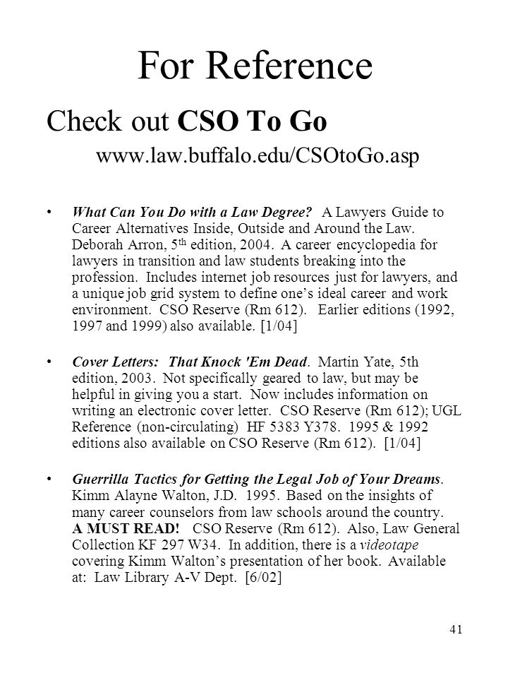 41 For Reference Check out CSO To Go www.law.buffalo.edu/CSOtoGo.asp What Can You Do with a Law Degree.