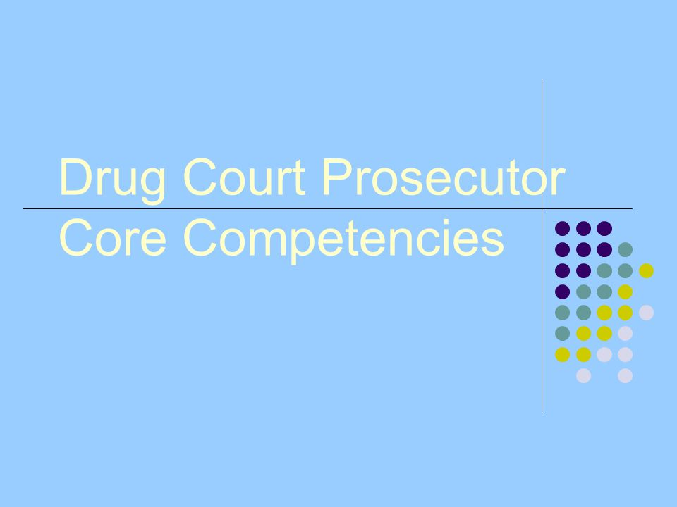 Drug Court Prosecutor Core Competencies