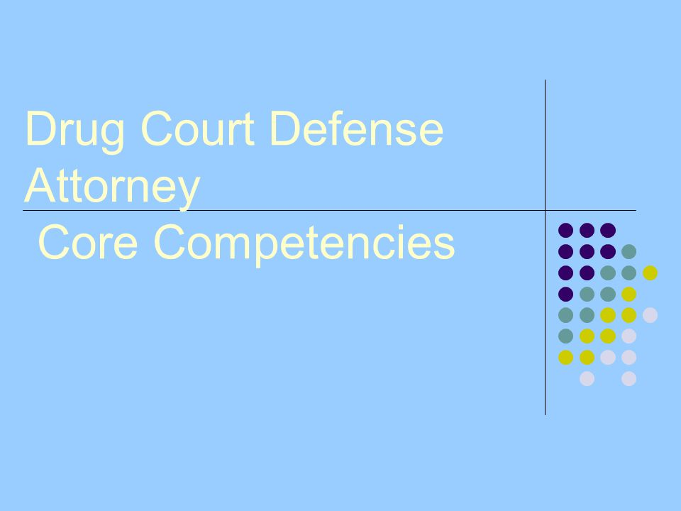 Drug Court Defense Attorney Core Competencies