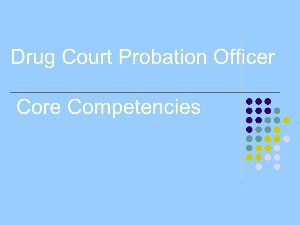 Drug Court Probation Officer Core Competencies