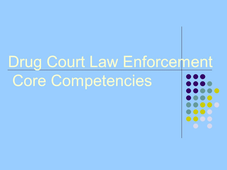 Drug Court Law Enforcement Core Competencies