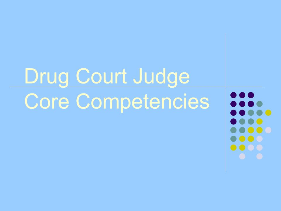 Drug Court Judge Core Competencies