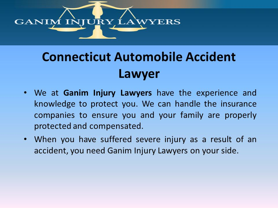 Contact Us: Ganim Injury Lawyers Automobile Accident Attorney, Connecticut Phone: (203)445-6542 or (877)828-4279 Fax: (203)713-8388 Email: george@ganiminjurylawyers.comgeorge@ganiminjurylawyers.com www.ganiminjurylawyers.com