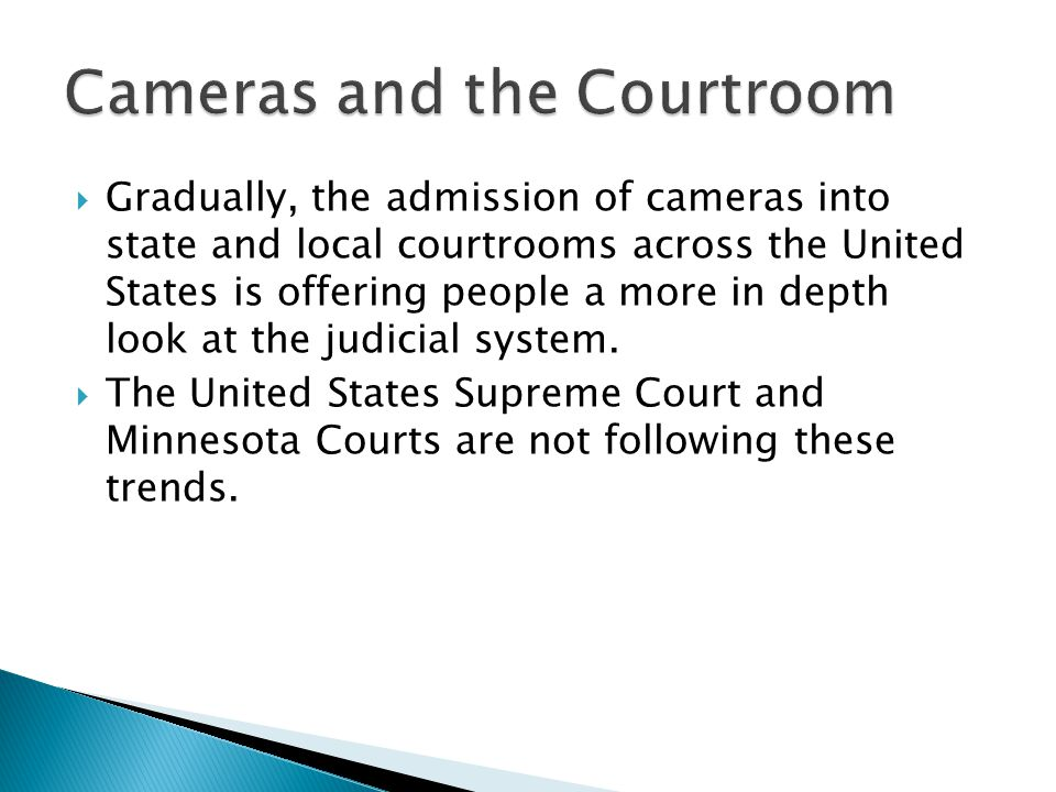  Gradually, the admission of cameras into state and local courtrooms across the United States is offering people a more in depth look at the judicial system.