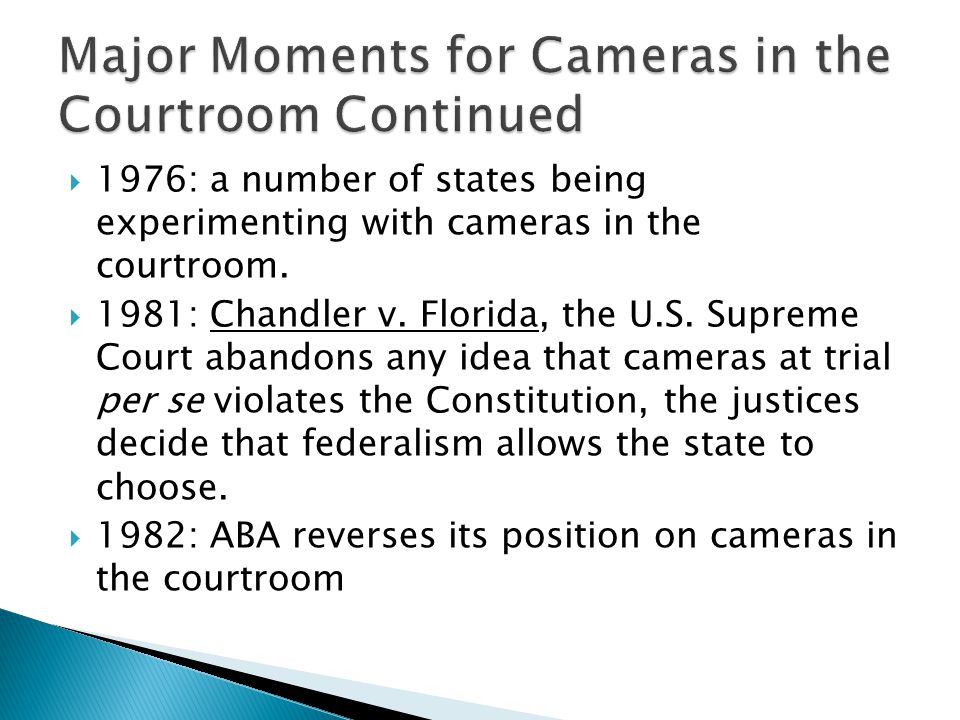  1976: a number of states being experimenting with cameras in the courtroom.