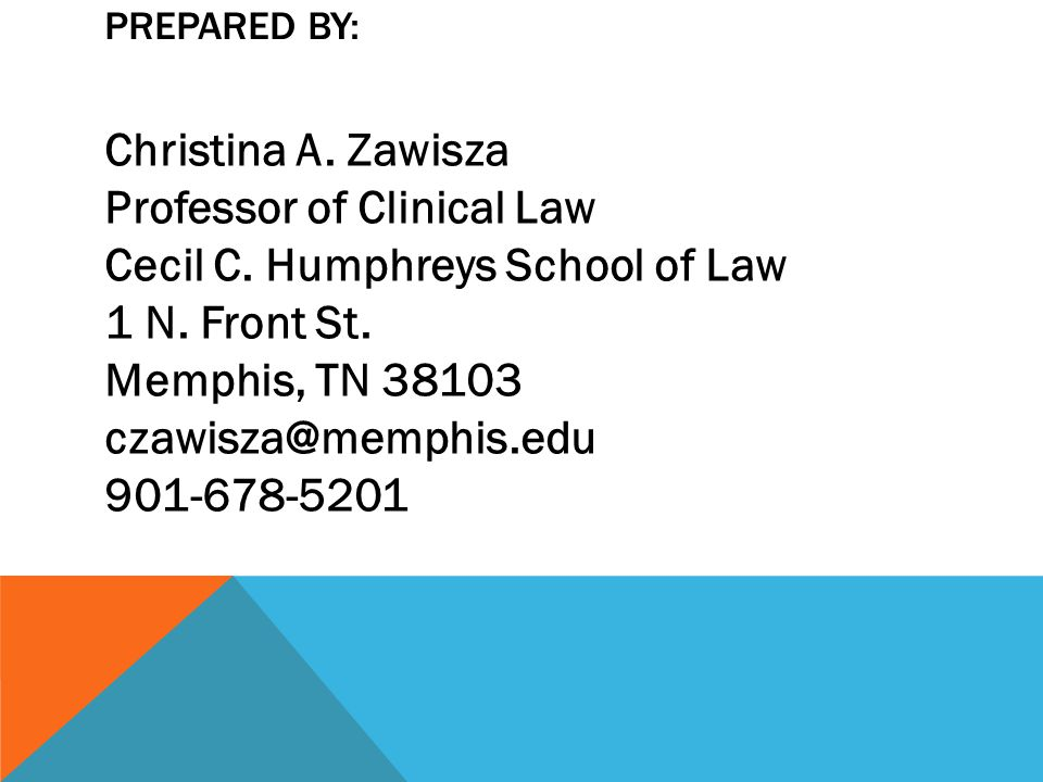 PREPARED BY: Christina A. Zawisza Professor of Clinical Law Cecil C.