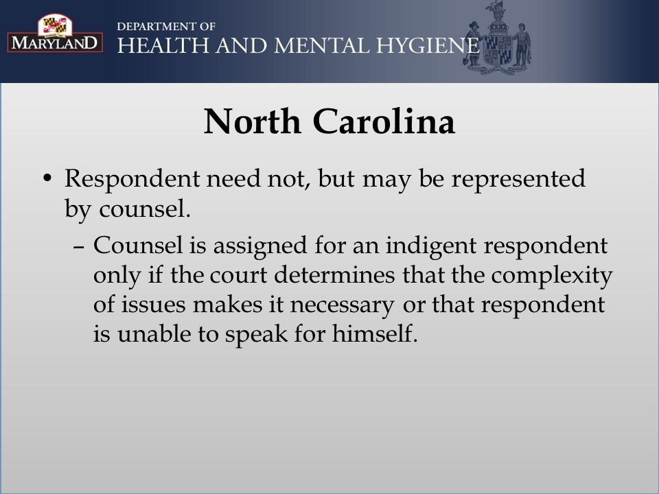 North Carolina Respondent need not, but may be represented by counsel.