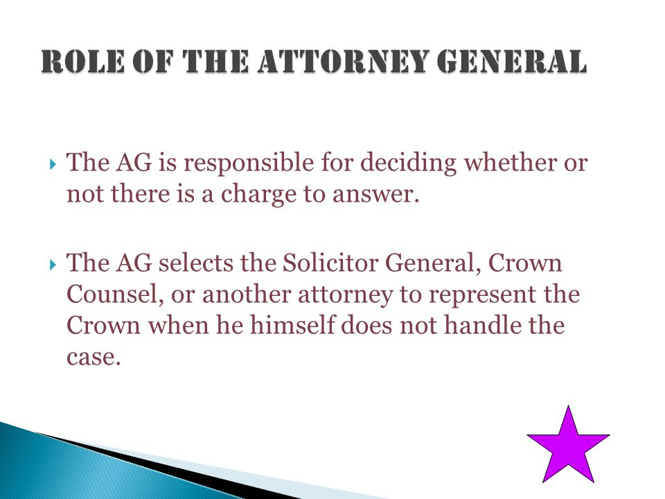  They are the attorney or team of lawyers, who have been chosen to represent the Attorney General and the Crown.