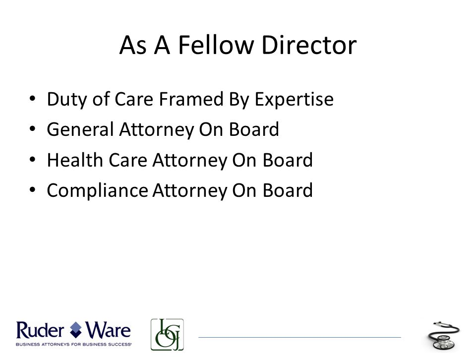 As A Fellow Director Duty of Care Framed By Expertise General Attorney On Board Health Care Attorney On Board Compliance Attorney On Board