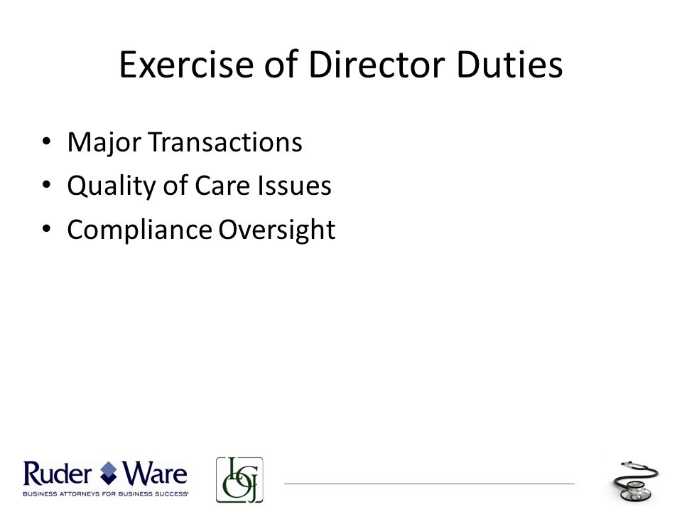 Exercise of Director Duties Major Transactions Quality of Care Issues Compliance Oversight