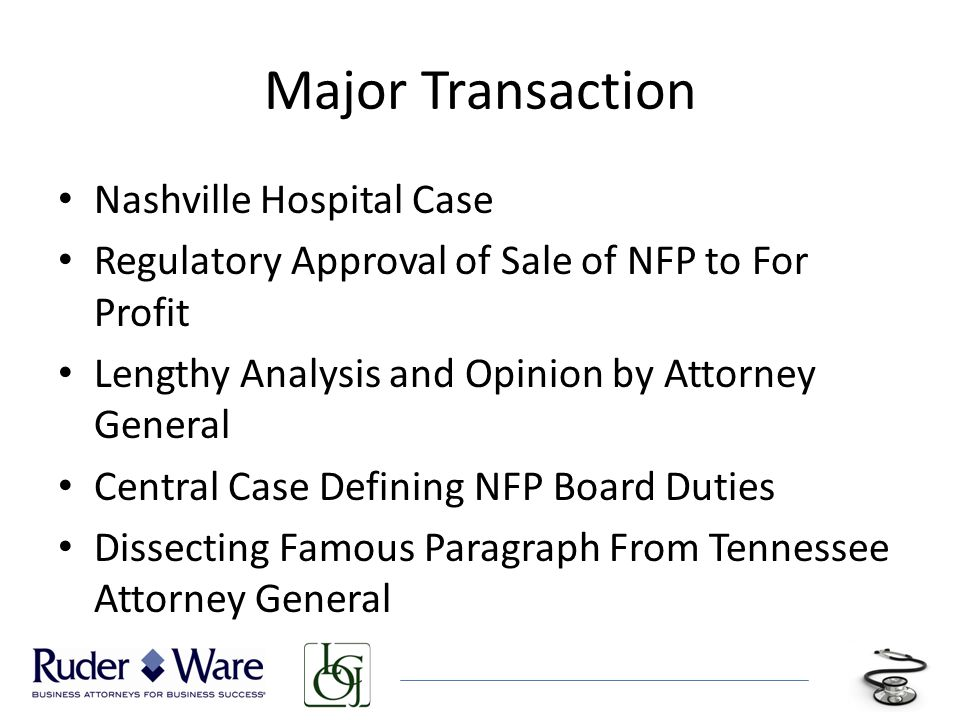 Major Transaction Nashville Hospital Case Regulatory Approval of Sale of NFP to For Profit Lengthy Analysis and Opinion by Attorney General Central Case Defining NFP Board Duties Dissecting Famous Paragraph From Tennessee Attorney General
