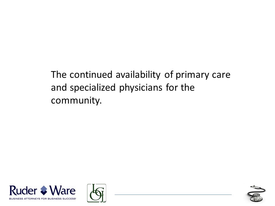 The continued availability of primary care and specialized physicians for the community.