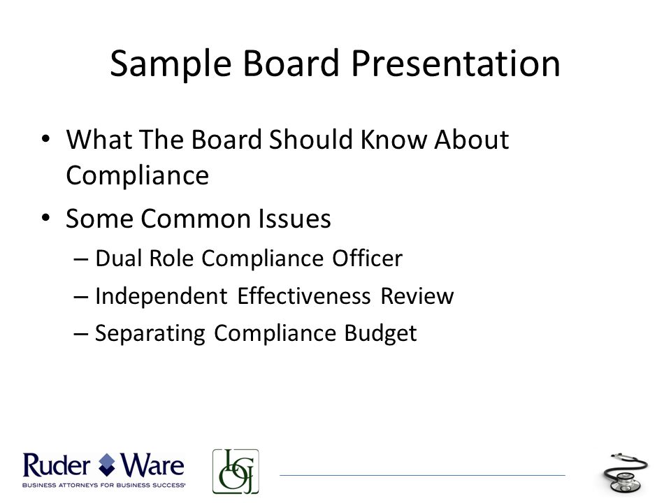 Sample Board Presentation What The Board Should Know About Compliance Some Common Issues – Dual Role Compliance Officer – Independent Effectiveness Review – Separating Compliance Budget