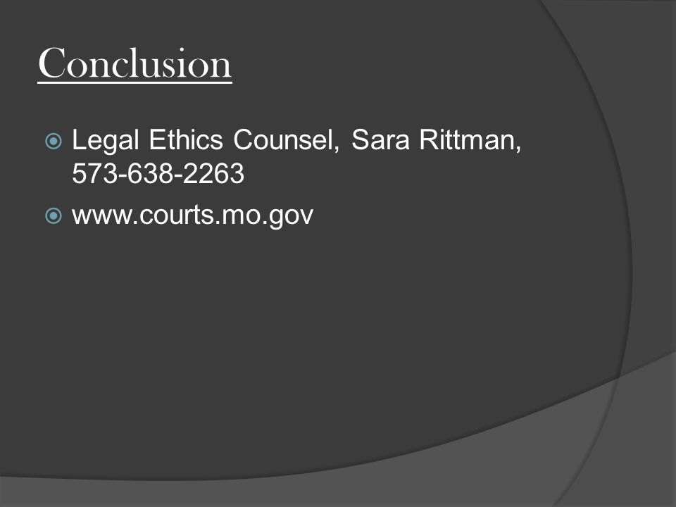 Conclusion  Legal Ethics Counsel, Sara Rittman, 