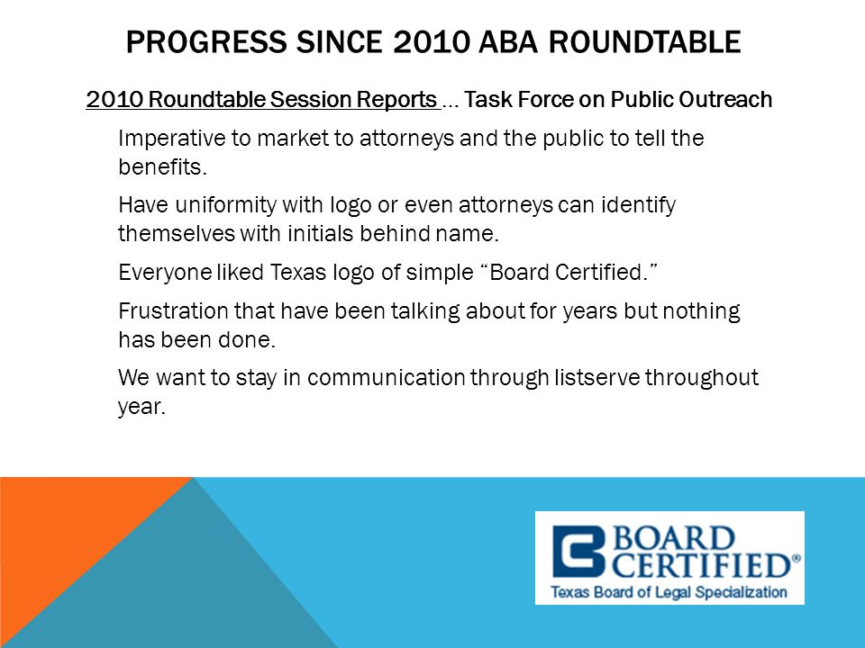 PROGRESS SINCE 2010 ABA ROUNDTABLE 2010 Roundtable Session Reports … Task Force on Public Outreach Imperative to market to attorneys and the public to tell the benefits.