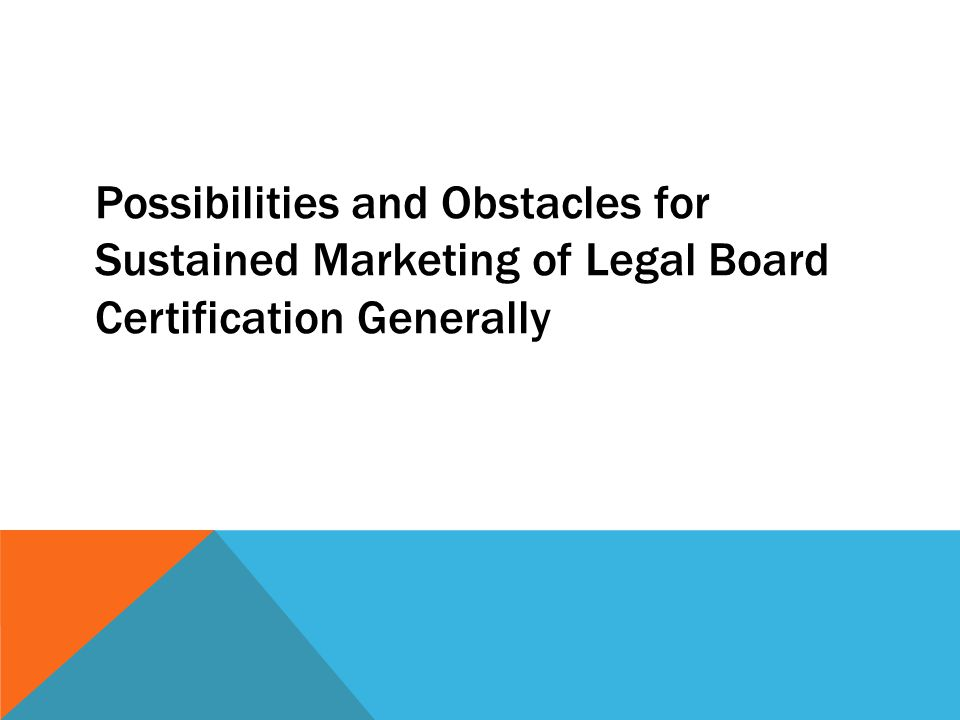 Possibilities and Obstacles for Sustained Marketing of Legal Board Certification Generally