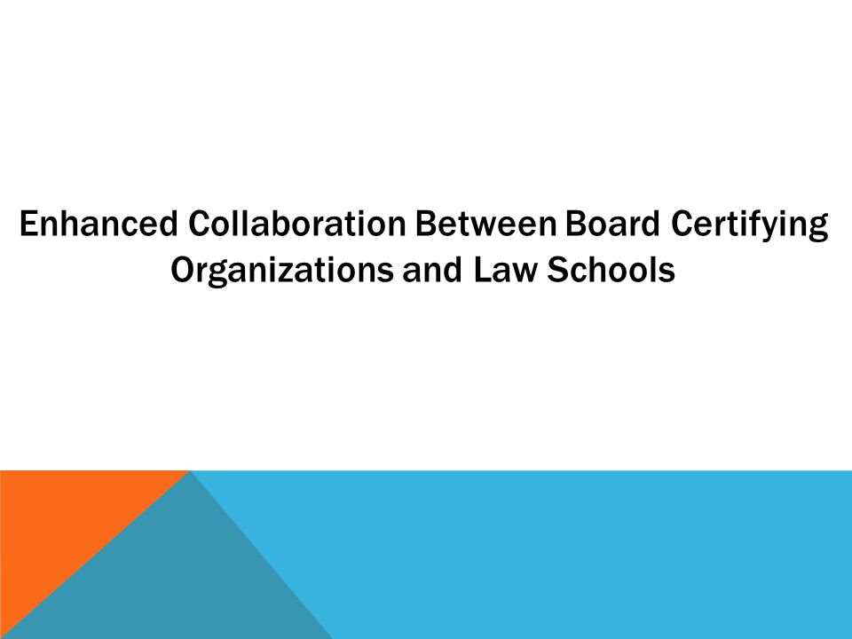 Enhanced Collaboration Between Board Certifying Organizations and Law Schools